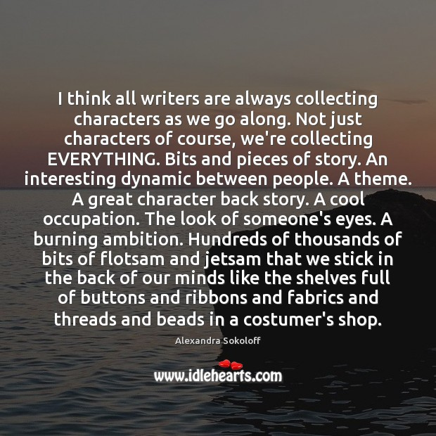 I think all writers are always collecting characters as we go along. Cool Quotes Image