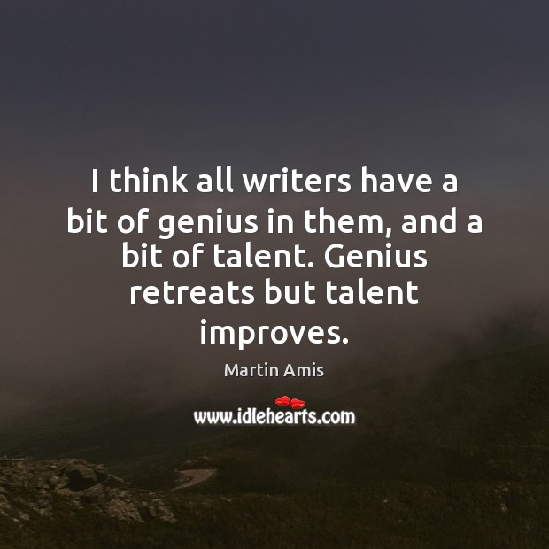 Image, I think all writers have a bit of genius in them, and