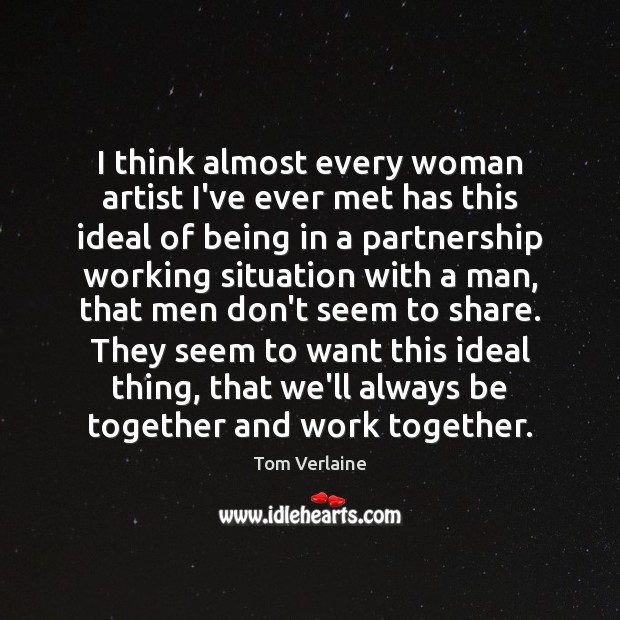 I think almost every woman artist I've ever met has this ideal Tom Verlaine Picture Quote