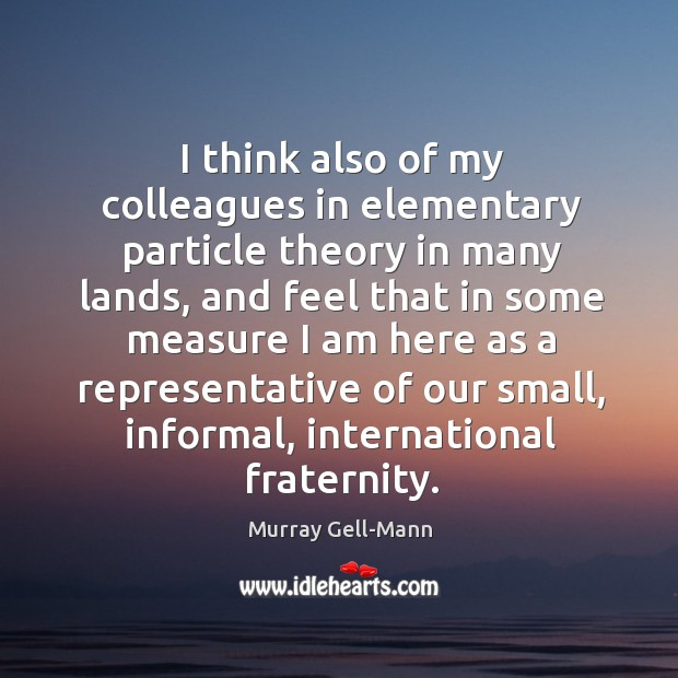 I think also of my colleagues in elementary particle theory in many lands Image