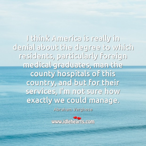 I think America is really in denial about the degree to which Medical Quotes Image