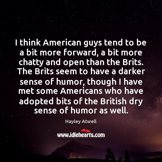 Image, I think American guys tend to be a bit more forward, a