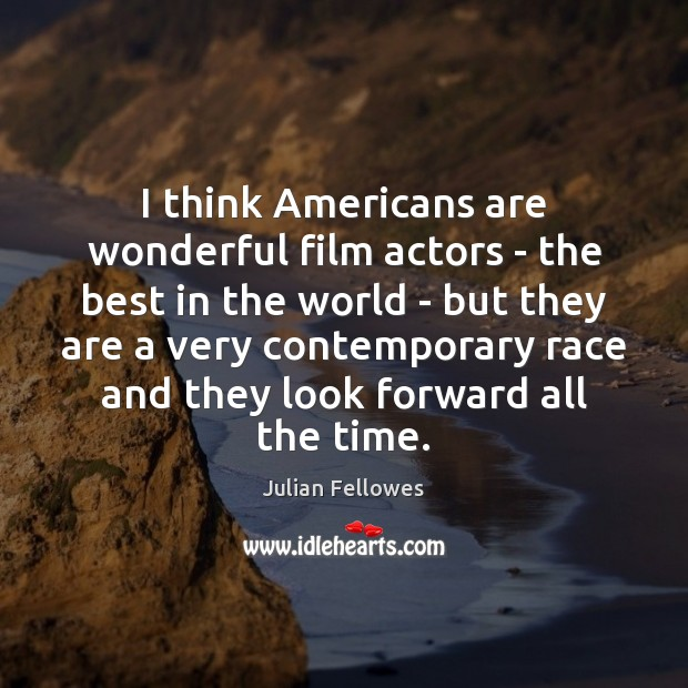 I think Americans are wonderful film actors – the best in the Julian Fellowes Picture Quote