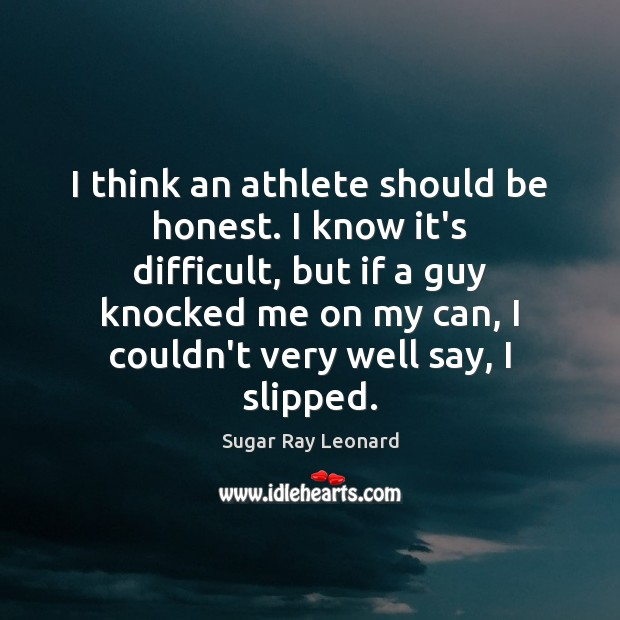 Image, I think an athlete should be honest. I know it's difficult, but