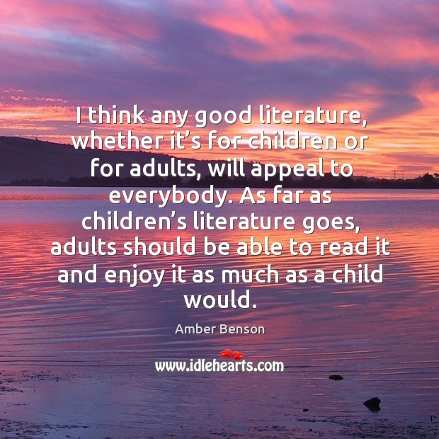 Image, I think any good literature, whether it's for children or for adults, will appeal to everybody.