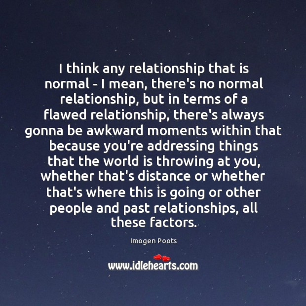 I think any relationship that is normal – I mean, there's no Image