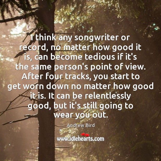 Image, I think any songwriter or record, no matter how good it is,
