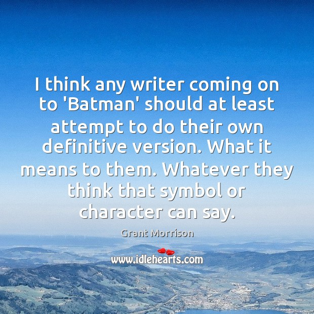 I think any writer coming on to 'Batman' should at least attempt Grant Morrison Picture Quote