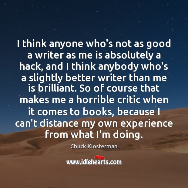 I think anyone who's not as good a writer as me is Chuck Klosterman Picture Quote