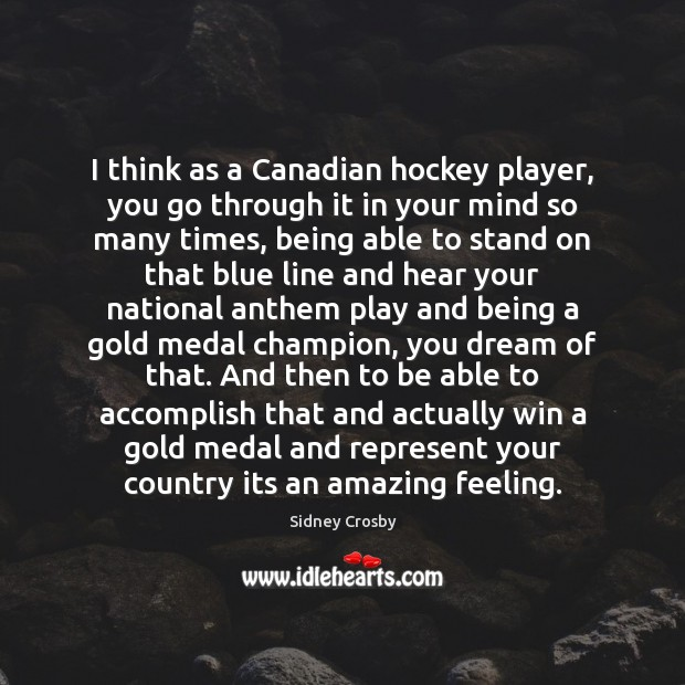 I think as a Canadian hockey player, you go through it in Sidney Crosby Picture Quote