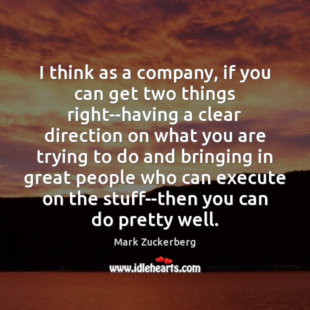 I think as a company, if you can get two things right–having Image