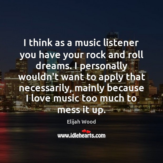 I think as a music listener you have your rock and roll Image