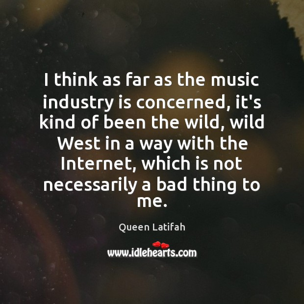 I think as far as the music industry is concerned, it's kind Image