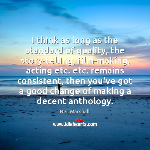 I think as long as the standard of quality, the story-telling, film-making, Image