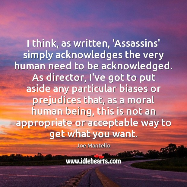 I think, as written, 'Assassins' simply acknowledges the very human need to Image