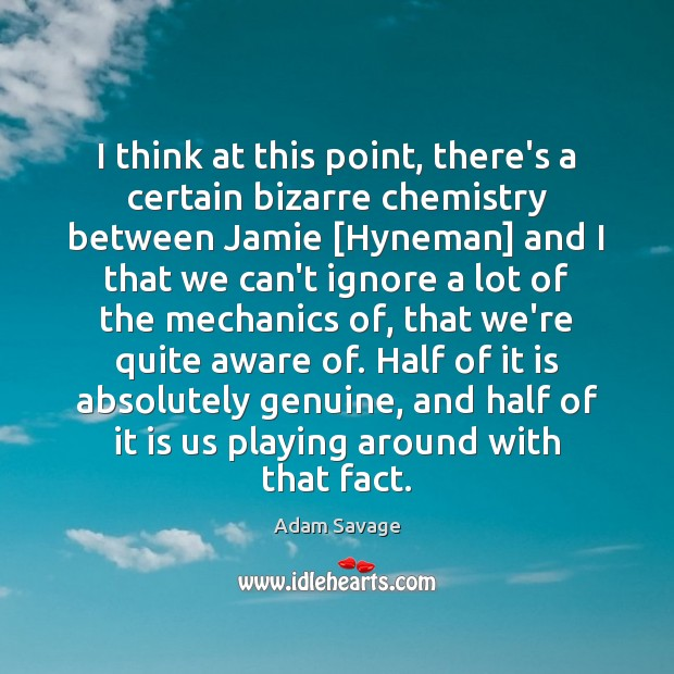 Image, I think at this point, there's a certain bizarre chemistry between Jamie [