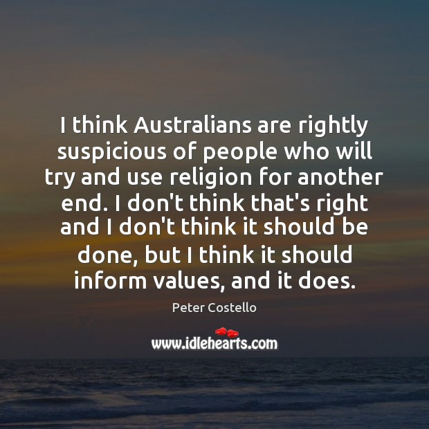 I think Australians are rightly suspicious of people who will try and Peter Costello Picture Quote