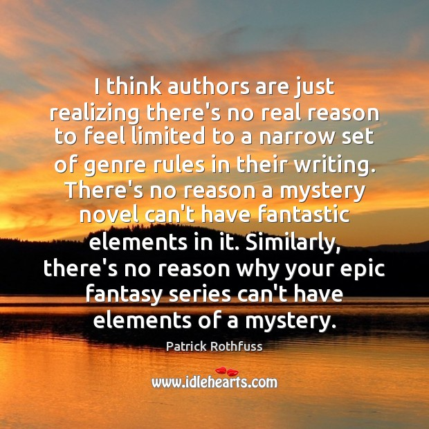 I think authors are just realizing there's no real reason to feel Patrick Rothfuss Picture Quote