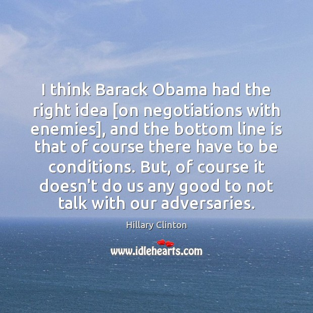 I think Barack Obama had the right idea [on negotiations with enemies], Image