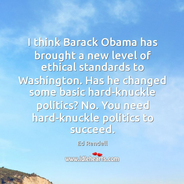 I think barack obama has brought a new level of ethical standards to washington. Ed Rendell Picture Quote