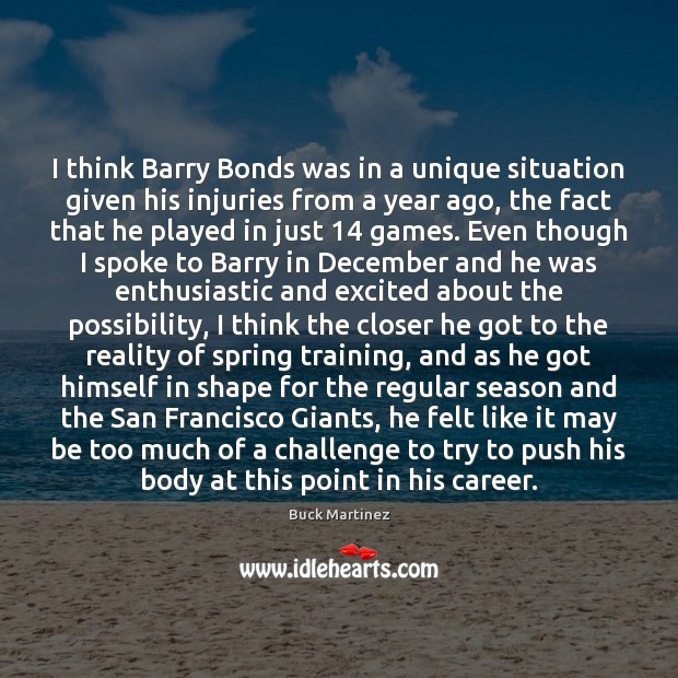 Image, I think Barry Bonds was in a unique situation given his injuries