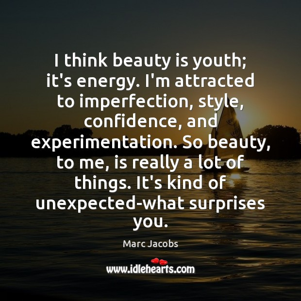 I think beauty is youth; it's energy. I'm attracted to imperfection, style, Marc Jacobs Picture Quote