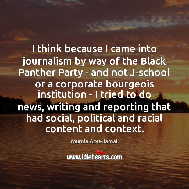 I think because I came into journalism by way of the Black Image