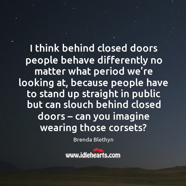 I think behind closed doors people behave differently no matter Image