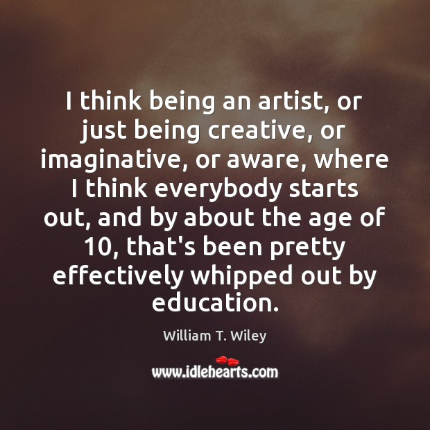 I think being an artist, or just being creative, or imaginative, or Image