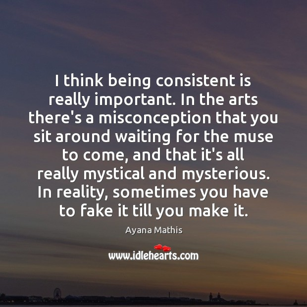 Image, I think being consistent is really important. In the arts there's a