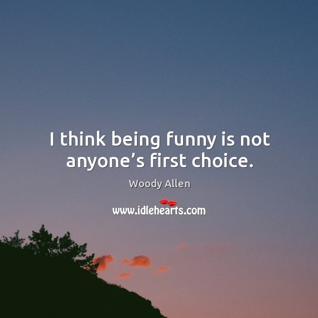 Image, I think being funny is not anyone's first choice.