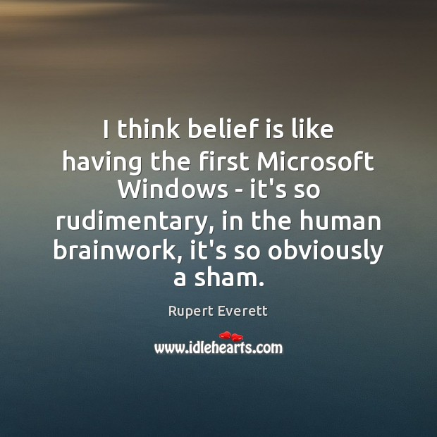 I think belief is like having the first Microsoft Windows – it's Image