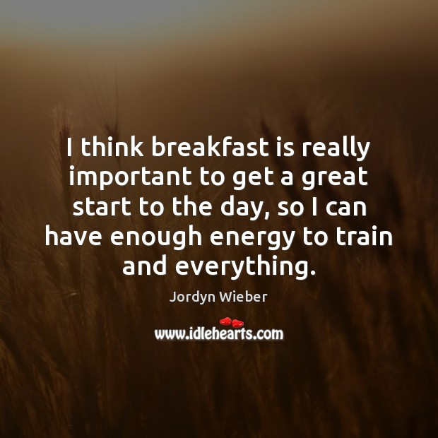 Image, I think breakfast is really important to get a great start to