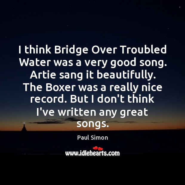 I think Bridge Over Troubled Water was a very good song. Artie Paul Simon Picture Quote