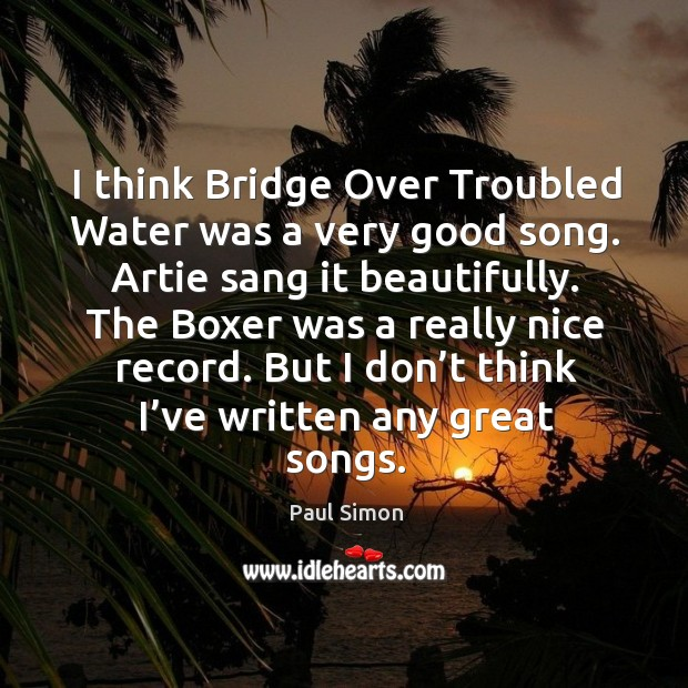 Image, I think bridge over troubled water was a very good song.
