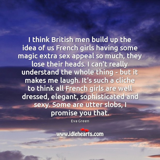 I think British men build up the idea of us French girls Eva Green Picture Quote