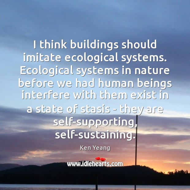 I think buildings should imitate ecological systems. Ecological systems in nature before Image