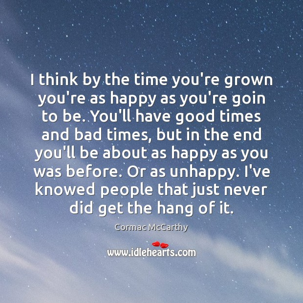 Image, I think by the time you're grown you're as happy as you're