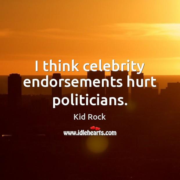 I think celebrity endorsements hurt politicians. Image