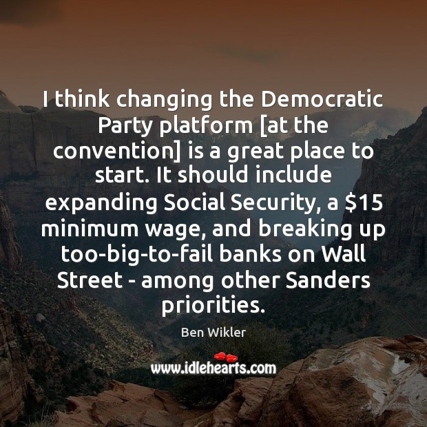 Image, I think changing the Democratic Party platform [at the convention] is a
