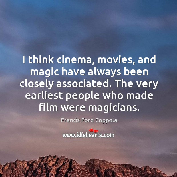 Image, I think cinema, movies, and magic have always been closely associated.