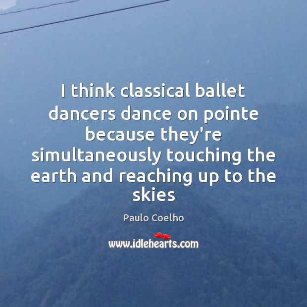 Image, I think classical ballet dancers dance on pointe because they're simultaneously touching