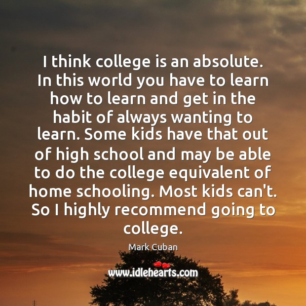 I think college is an absolute. In this world you have to College Quotes Image