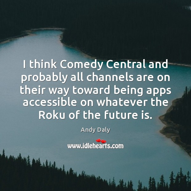 I think Comedy Central and probably all channels are on their way Image
