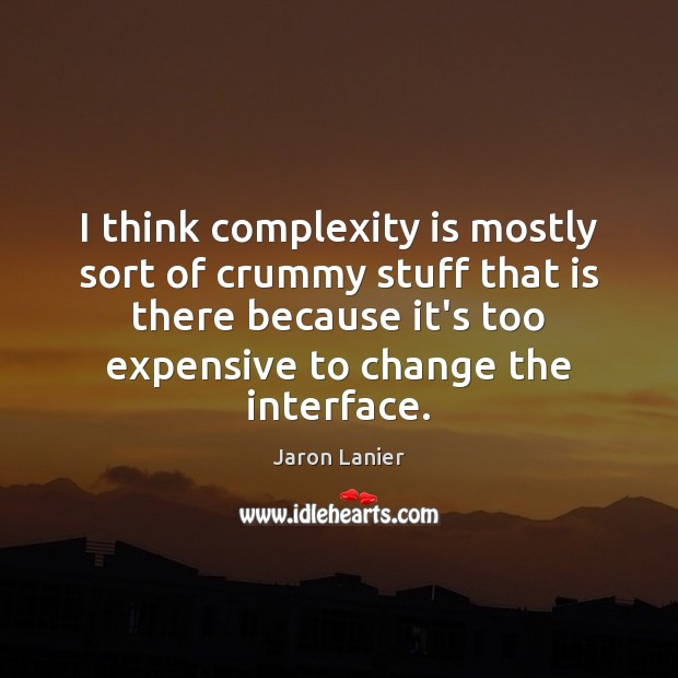 Image, I think complexity is mostly sort of crummy stuff that is there