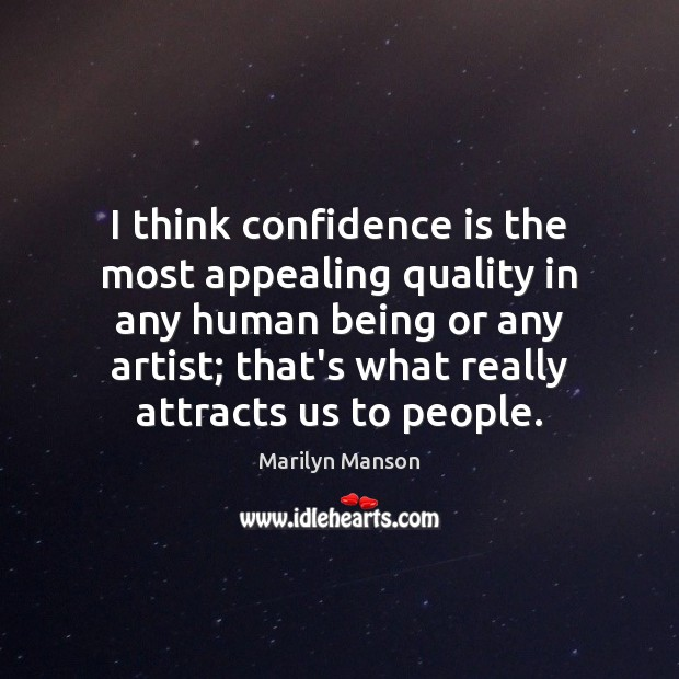 Image, I think confidence is the most appealing quality in any human being