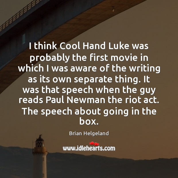 Image, I think Cool Hand Luke was probably the first movie in which