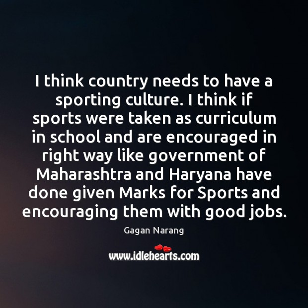 I think country needs to have a sporting culture. I think if Image