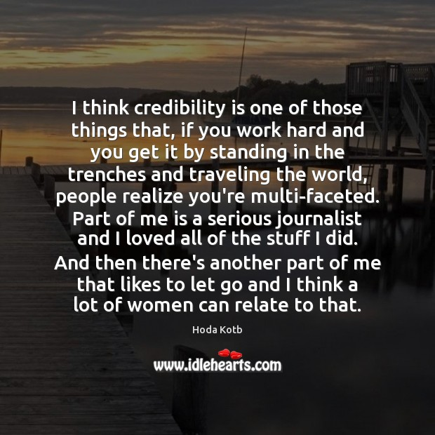 I think credibility is one of those things that, if you work Image