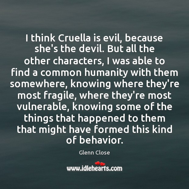 Image, I think Cruella is evil, because she's the devil. But all the